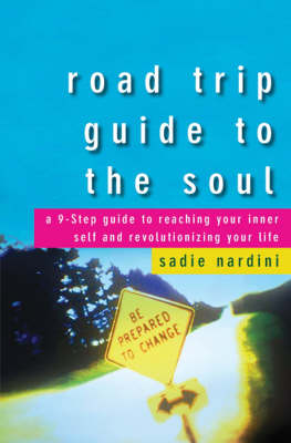 Road Trip Guide to the Soul: A 9-Step Guide to Reaching Your Inner Self and Revolutionizing Your Life (Hardback)