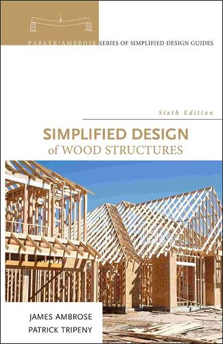 Simplified Design of Wood Structures - Parker/Ambrose Series of Simplified Design Guides (Hardback)