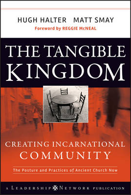 The Tangible Kingdom: Creating Incarnational Community - Jossey-Bass Leadership Network Series (Hardback)