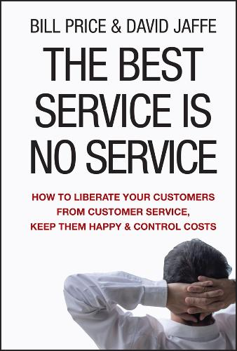 The Best Service is No Service: How to Liberate Your Customers from Customer Service, Keep Them Happy, and Control Costs (Hardback)