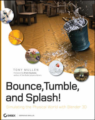 Bounce, Tumble, and Splash!: Simulating the Physical World with Blender 3D (Paperback)