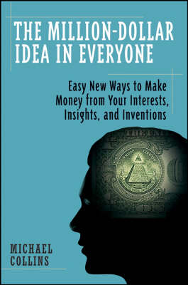 The Million-Dollar Idea in Everyone: Easy New Ways to Make Money from Your Interests, Insights, and Inventions (Paperback)