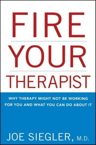 Fire Your Therapist: Why Therapy Might Not Be Working for You and What You Can Do About It (Paperback)