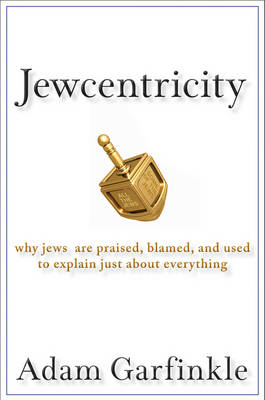 Jewcentricity: Why the Jews are Praised, Blamed, and Used to Explain Just About Everything (Hardback)