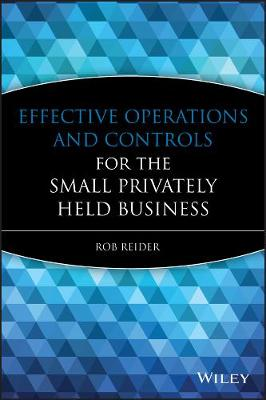 Effective Operations and Controls for the Small Privately Held Business: A Guide for Small to Midsized Privately Held Businesses (Hardback)