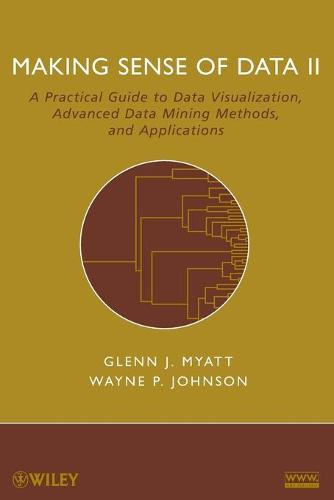 Making Sense of Data II: A Practical Guide to Data Visualization, Advanced Data Mining Methods, and Applications (Paperback)