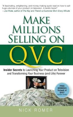 Make Millions Selling on QVC: Insider Secrets to Launching Your Product on Television and Transforming Your Business (and Life) Forever (Hardback)