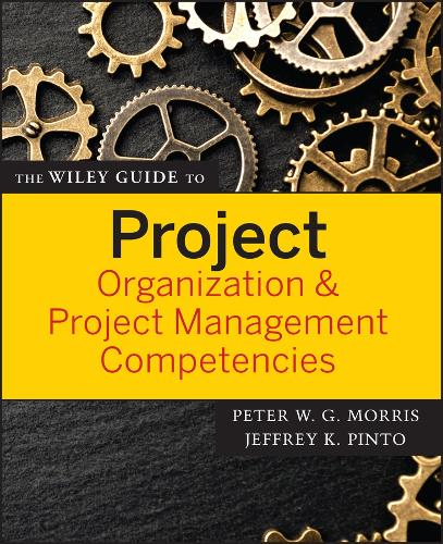 The Wiley Guide to Project Organization and Project Management Competencies - The Wiley Guides to the Management of Projects (Paperback)