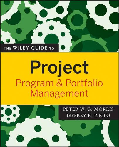 The Wiley Guide to Project, Program, and Portfolio Management - The Wiley Guides to the Management of Projects (Paperback)
