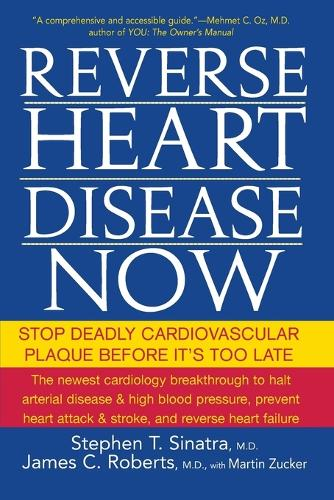 Reverse Heart Disease Now: Stop Deadly Cardiovascular Plaque Before it's Too Late (Paperback)