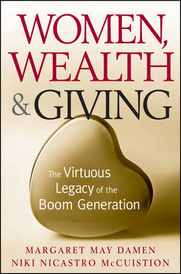 Women, Wealth & Giving: The Virtuous Legacy of the Boom Generation (Hardback)