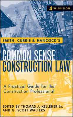 Smith, Currie & Hancock's Common Sense Construction Law: A Practical Guide for the Construction Professional (Hardback)