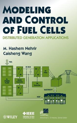 Modeling and Control of Fuel Cells: Distributed Generation Applications - IEEE Press Series on Power Engineering (Hardback)
