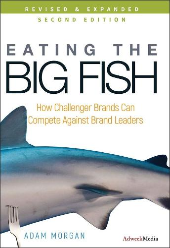 Eating the Big Fish: How Challenger Brands Can Compete Against Brand Leaders (Hardback)