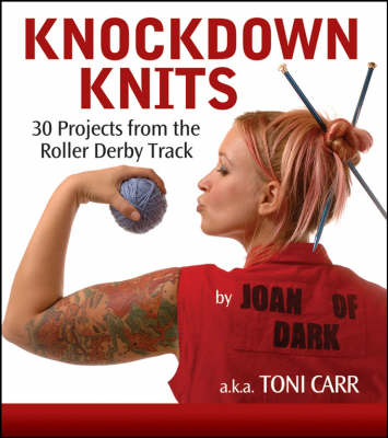 Knock Down Knits: 30 Projects from the Roller Derby Track (Paperback)