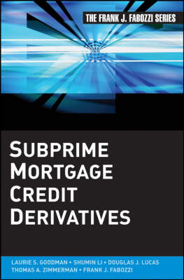 Subprime Mortgage Credit Derivatives - Frank J. Fabozzi Series (Hardback)