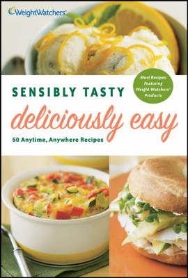 Sensibly Tasty, Deliciously Easy: 50 Anytime, Anywhere Recipes (Paperback)