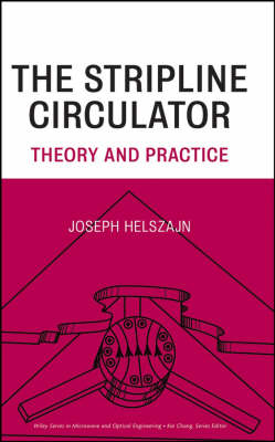 The Stripline Circulator: Theory and Practice - Wiley Series in Microwave and Optical Engineering (Hardback)