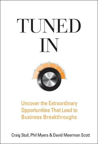 Tuned In: Uncover the Extraordinary Opportunities That Lead to Business Breakthroughs (Hardback)