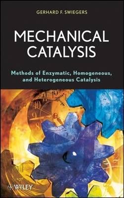 Mechanical Catalysis: Methods of Enzymatic, Homogeneous, and Heterogeneous Catalysis (Hardback)