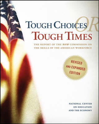 Tough Choices or Tough Times: The Report of the New Commission on the Skills of the American Workforce (Paperback)