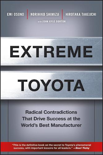 Extreme Toyota: Radical Contradictions That Drive Success at the World's Best Manufacturer (Hardback)