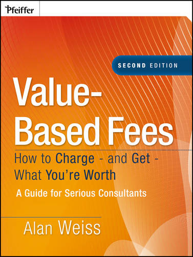 Value-Based Fees: How to Charge - and Get - What You're Worth (Hardback)