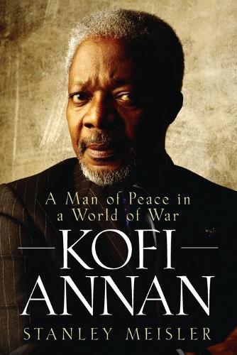 Kofi Annan: A Man of Peace in a World of War (Paperback)