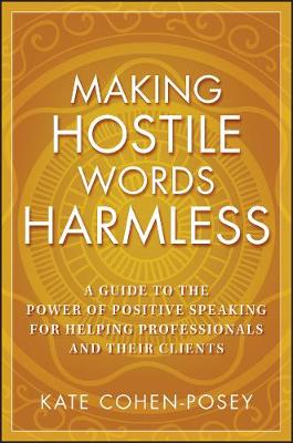 Making Hostile Words Harmless: A Guide to the Power of Positive Speaking For Helping Professionals and Their Clients (Paperback)