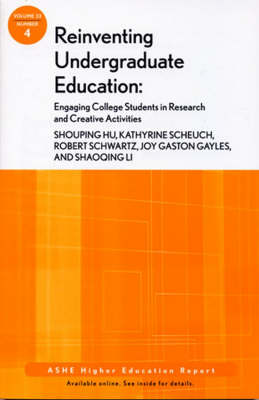 Reinventing Undergraduate Education: Engaging College Students in Research and Creative Activities: ASHE Higher Education Report - J-B ASHE Higher Education Report Series (AEHE) (Paperback)