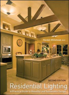 Residential Lighting: A Practical Guide to Beautiful and Sustainable Design (Hardback)