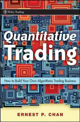 Quantitative Trading: How to Build Your Own Algorithmic Trading Business - Wiley Trading (Hardback)
