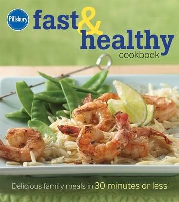 Pillsbury Fast and Healthy Cookbook: Delicious Family Meals in 30 Minutes or Less (Hardback)