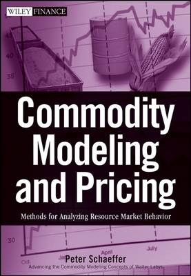 Commodity Modeling and Pricing: Methods for Analyzing Resource Market Behavior - Wiley Finance (Hardback)