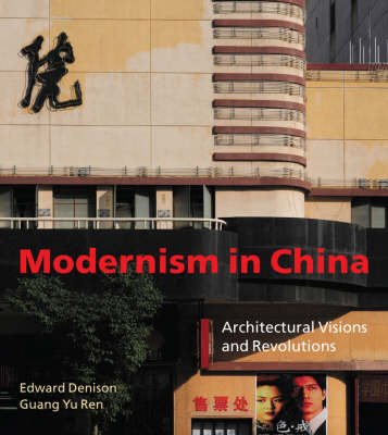 Modernism in China: Architectural Visions and Revolutions (Hardback)