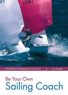 Be Your Own Sailing Coach: 20 Goals for Racing Success (Paperback)