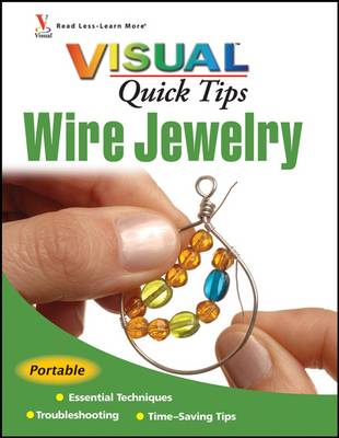 Wire Jewelry VISUAL Quick Tips - Visual Quick Tips (Paperback)