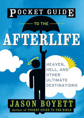Pocket Guide to the Afterlife: Heaven, Hell, and Other Ultimate Destinations (Paperback)