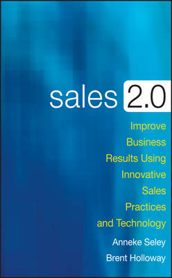 Sales 2.0: Improve Business Results Using Innovative Sales Practices and Technology (Hardback)