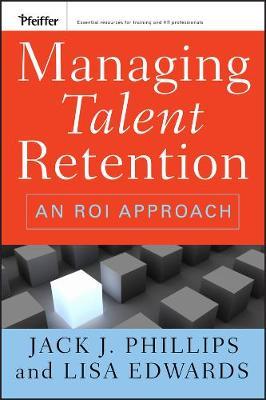Managing Talent Retention: An ROI Approach (Hardback)