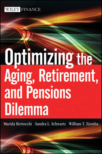 Optimizing the Aging, Retirement, and Pensions Dilemma - Wiley Finance (Hardback)