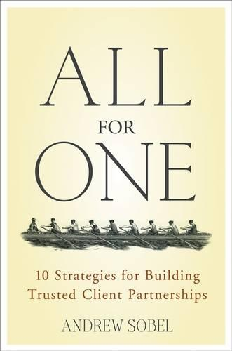 All For One: 10 Strategies for Building Trusted Client Partnerships (Hardback)