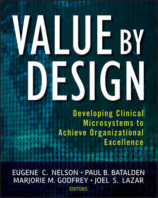 Value by Design: Developing Clinical Microsystems to Achieve Organizational Excellence (Paperback)