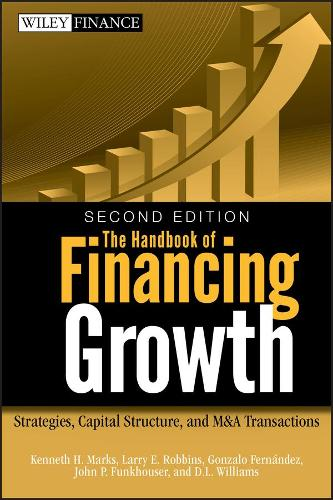 The Handbook of Financing Growth: Strategies, Capital Structure, and M&A Transactions - Wiley Finance (Hardback)