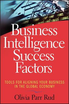 Business Intelligence Success Factors: Tools for Aligning Your Business in the Global Economy - Wiley and SAS Business Series (Hardback)