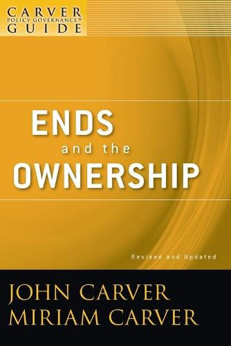 A A Policy Governance Model and the Role of the Board Member: Ends and the Ownership Ends and the Ownership - J-B Carver Board Governance Series (Paperback)