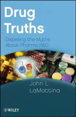 Drug Truths: Dispelling the Myths About Pharma R & D (Paperback)