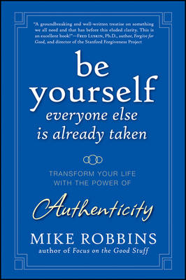 Be Yourself, Everyone Else Is Already Taken: Transform Your Life with the Power of Authenticity (Hardback)