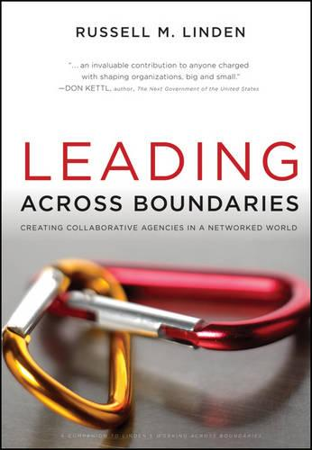 Leading Across Boundaries: Creating Collaborative Agencies in a Networked World (Hardback)