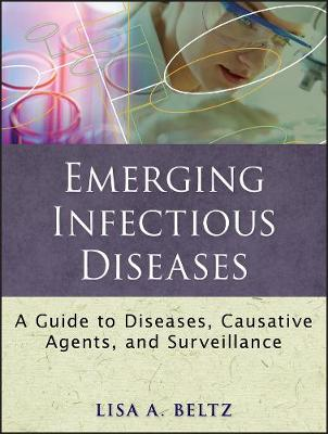 Emerging Infectious Diseases: A Guide to Diseases, Causative Agents, and Surveillance - Public Health/Epidemiology and Biostatistics (Paperback)